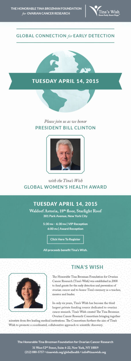 Please join us as we honor President Bill Clinton with the Tina's Wish Global Women's Health Award