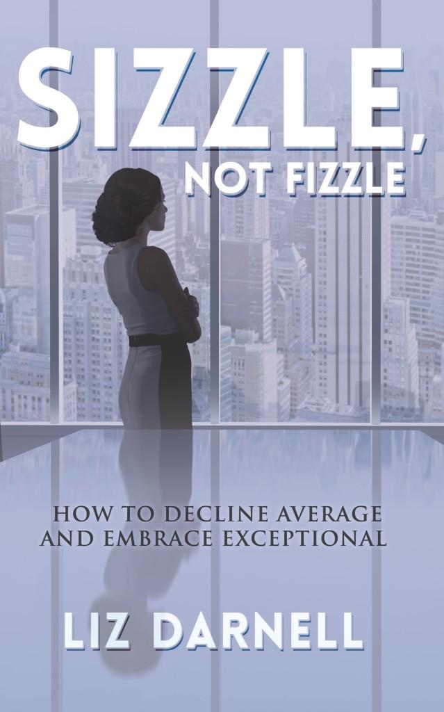 sizzle  not fizzle