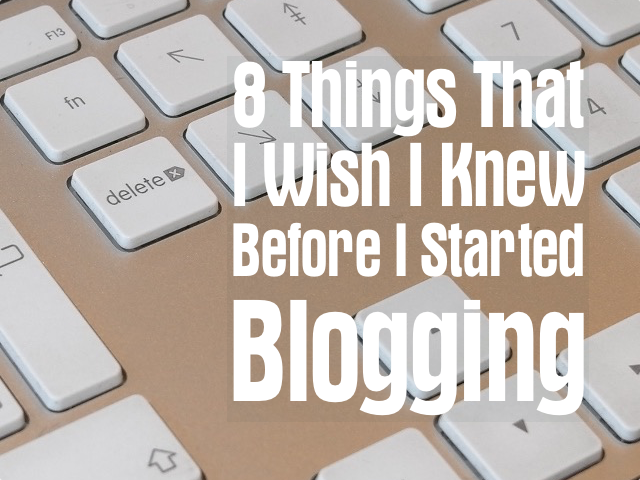 8 Things that I wish I knew before I started blogging